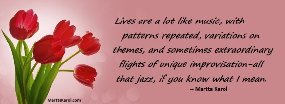 Martta Karol quote about lives being a lot like improvisational jazz.