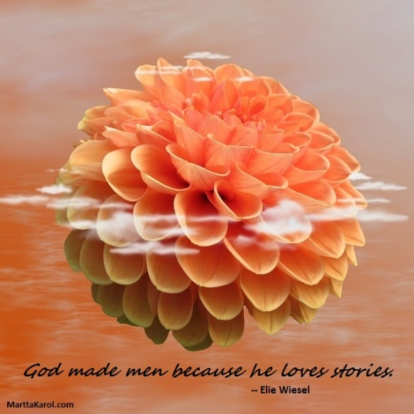 Elie Wiesel quote God made men because he loves stories over orange dahlia in water.