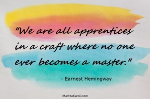 Hemingway quote: we are all apprentices in a craft . . . no one a master.