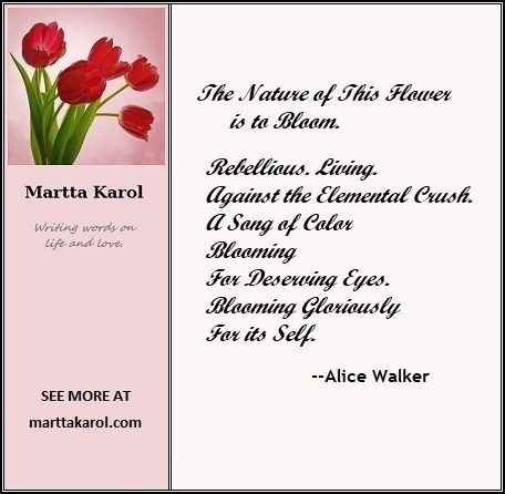 quote-alice-walker-the-nature-of-this-flower-is-to-bloom-marttakarol